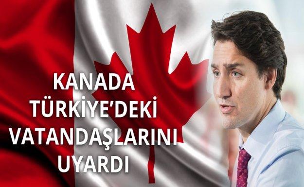 Kanada Türkiye'deki Vatandaşlarını Uyardı