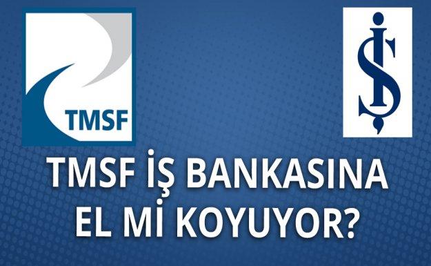 TMSF, İş Bankası'na El Mi Koyuyor?