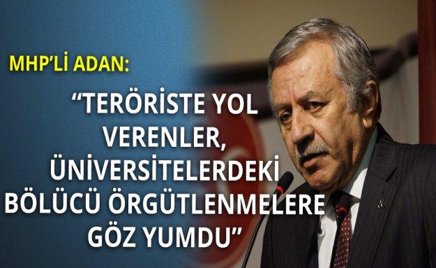 MHP'li Adan: Teröriste Yol Verenler, Üniversitelerdeki Bölücü Örgütlenmelere Göz Yumdu