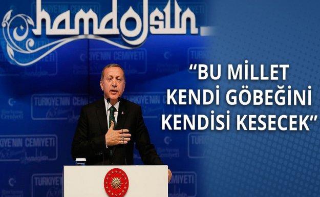 Cumhurbaşkanı Erdoğan: Bu Millet Kendi Göbeğini Kendi Kesecektir