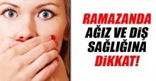 Ramazan Ayında Ağız Ve Diş Sağlığına Dikkat!