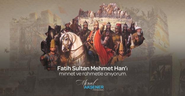 """Akşener'den """"Fatih Sultan Mehmet Han"""" İçin Anma Mesajı"""
