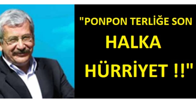 """Ponpon Terliğe Son, Halka Hürriyet..!!"""