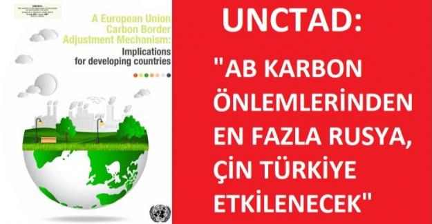 UNCTAD: AB'nin Çevreci Önlemlerinden En Fazla Rusya, Çin, Türkiye Etkilenecek