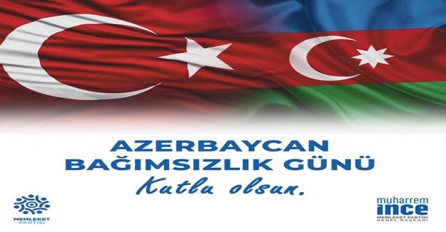 İnce: Can Azerbaycan'ın Bağımsızlık Günü Kutlu Olsun