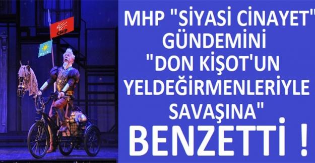 """MHP'den """"Don Kişot Gibi Yeldeğirmenlerini 'Cani' Görüyorlar"""" Benzetmesi"""