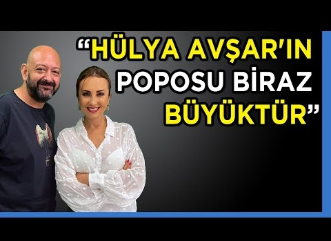 "Esra Harmanda: ""Hülya Avşar'ın Poposu Biraz Büyüktür"""